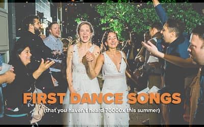 Wedding First Dance Songs (That You Haven't Heard 70000x This Summer)